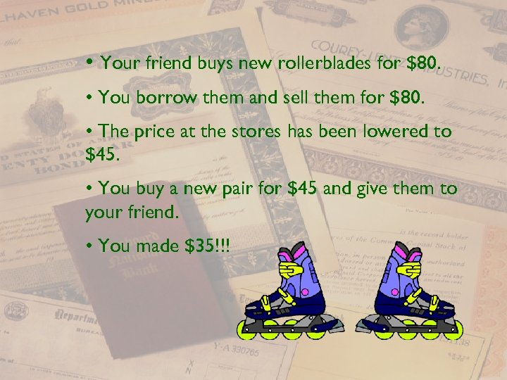 • Your friend buys new rollerblades for $80. • You borrow them and