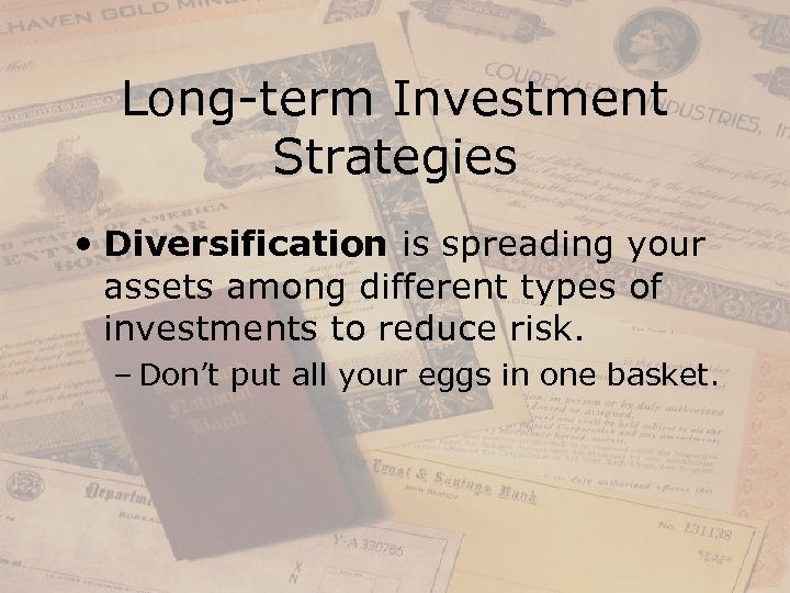 Long-term Investment Strategies • Diversification is spreading your assets among different types of investments