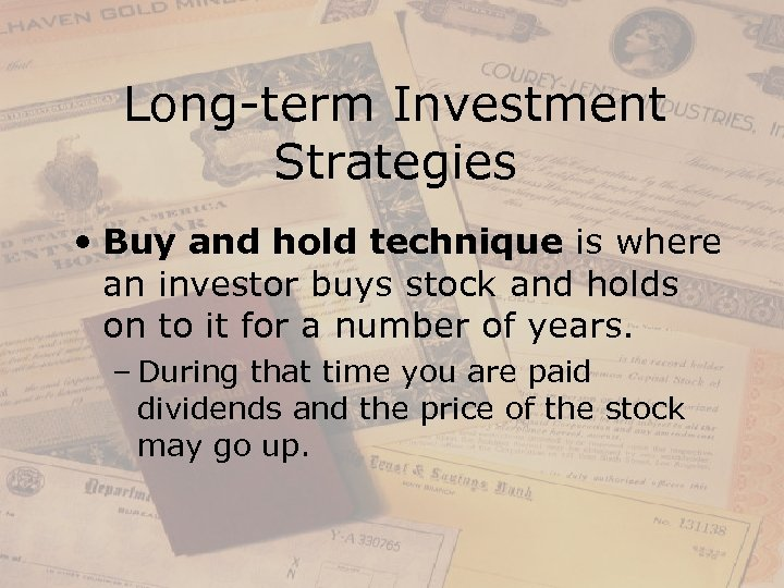 Long-term Investment Strategies • Buy and hold technique is where an investor buys stock