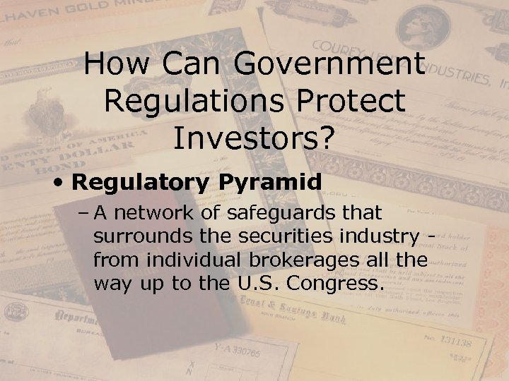 How Can Government Regulations Protect Investors? • Regulatory Pyramid – A network of safeguards