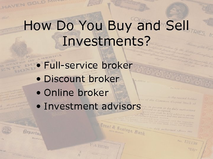 How Do You Buy and Sell Investments? • Full-service broker • Discount broker •