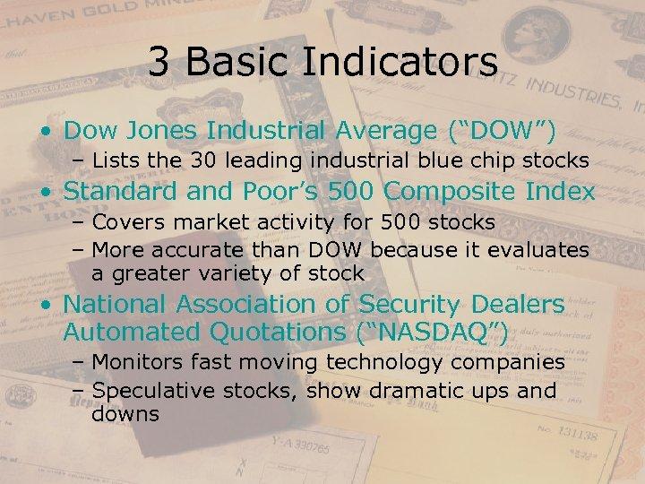 "3 Basic Indicators • Dow Jones Industrial Average (""DOW"") – Lists the 30 leading"