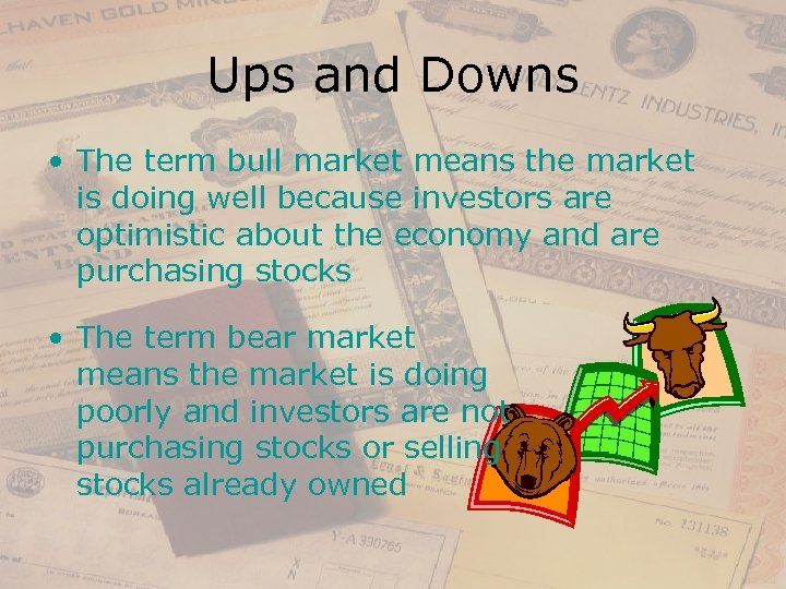 Ups and Downs • The term bull market means the market is doing well