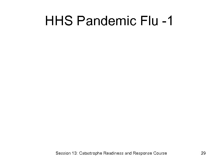 HHS Pandemic Flu -1 Session 13: Catastrophe Readiness and Response Course 29