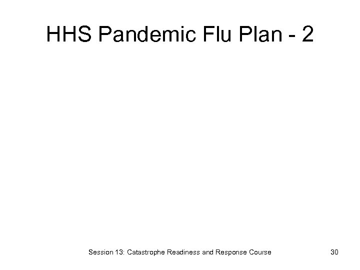 HHS Pandemic Flu Plan - 2 Session 13: Catastrophe Readiness and Response Course 30