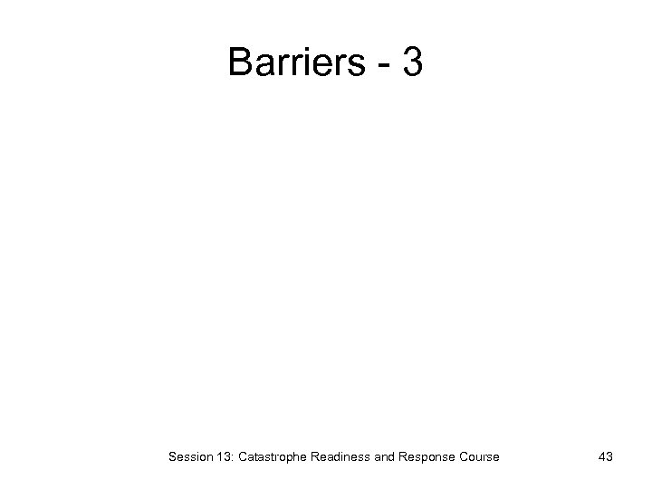 Barriers - 3 Session 13: Catastrophe Readiness and Response Course 43
