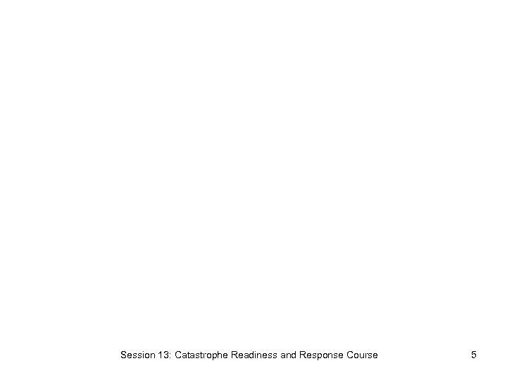Session 13: Catastrophe Readiness and Response Course 5