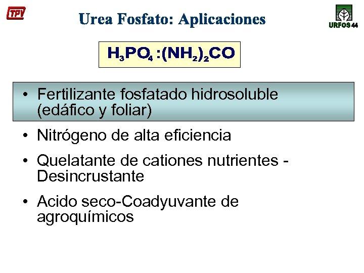 • Fertilizante fosfatado hidrosoluble (edáfico y foliar) • Nitrógeno de alta eficiencia •