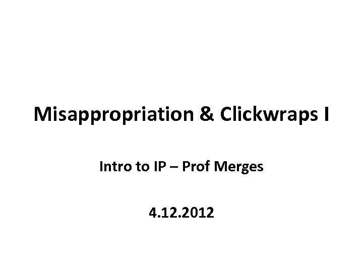 Misappropriation & Clickwraps I Intro to IP – Prof Merges 4. 12. 2012