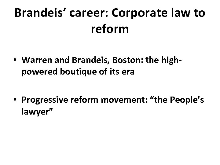 Brandeis' career: Corporate law to reform • Warren and Brandeis, Boston: the high‐ powered