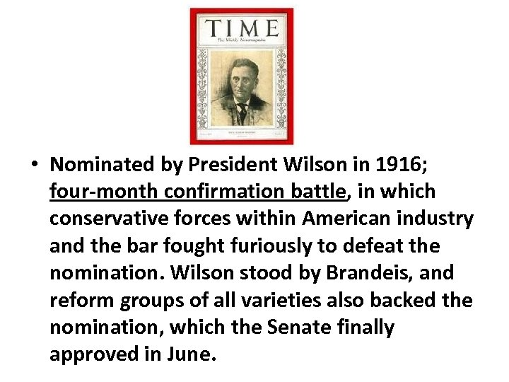 • Nominated by President Wilson in 1916; four‐month confirmation battle, in which conservative
