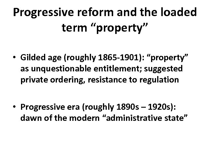 """Progressive reform and the loaded term """"property"""" • Gilded age (roughly 1865‐ 1901): """"property"""""""