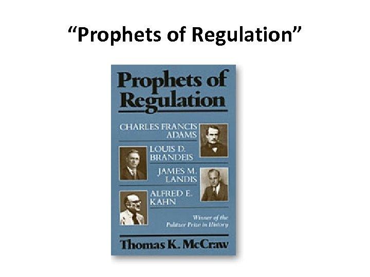 """""""Prophets of Regulation"""""""