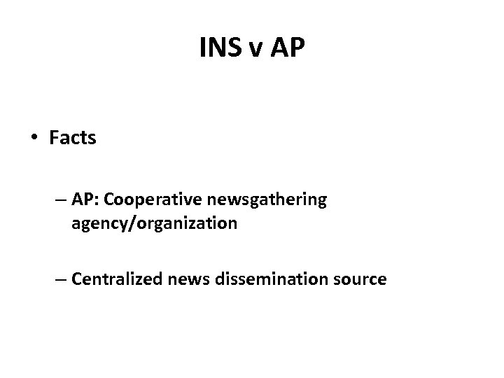 INS v AP • Facts – AP: Cooperative newsgathering agency/organization – Centralized news dissemination