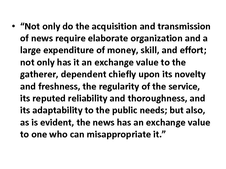 """• """"Not only do the acquisition and transmission of news require elaborate organization"""