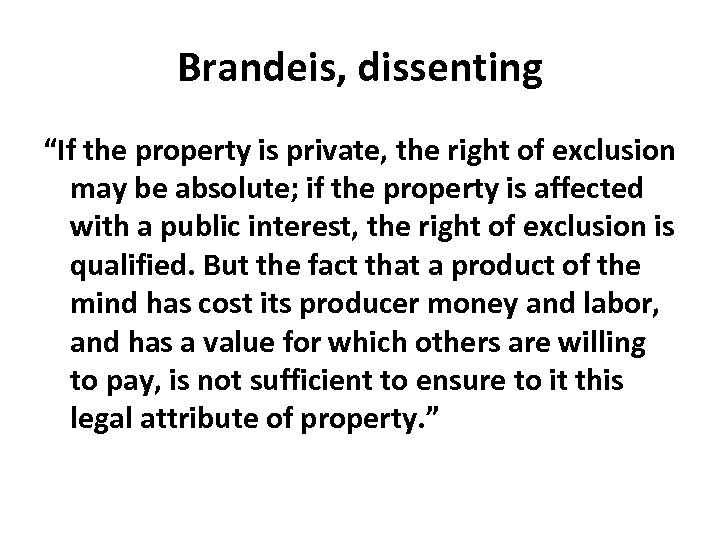 """Brandeis, dissenting """"If the property is private, the right of exclusion may be absolute;"""
