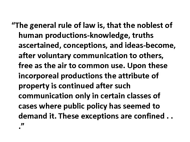 """""""The general rule of law is, that the noblest of human productions‐knowledge, truths ascertained,"""