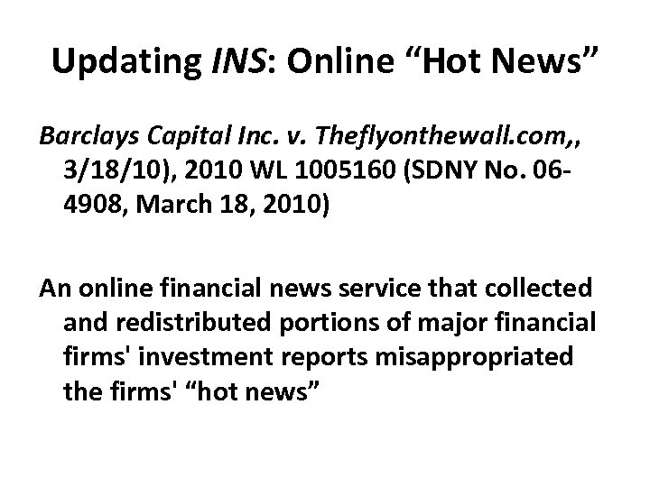"""Updating INS: Online """"Hot News"""" Barclays Capital Inc. v. Theflyonthewall. com, , 3/18/10), 2010"""
