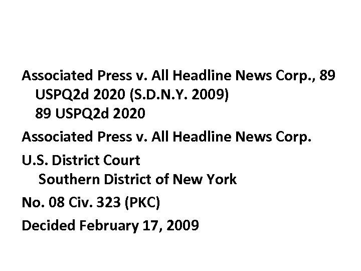 Associated Press v. All Headline News Corp. , 89 USPQ 2 d 2020 (S.