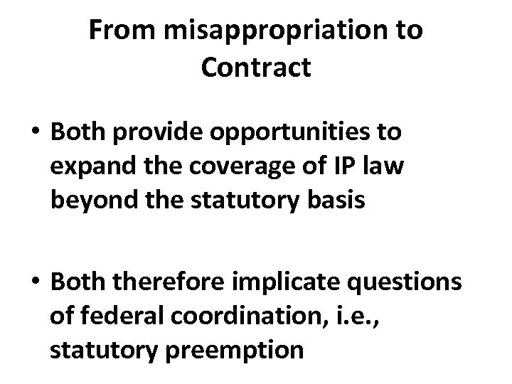 From misappropriation to Contract • Both provide opportunities to expand the coverage of IP
