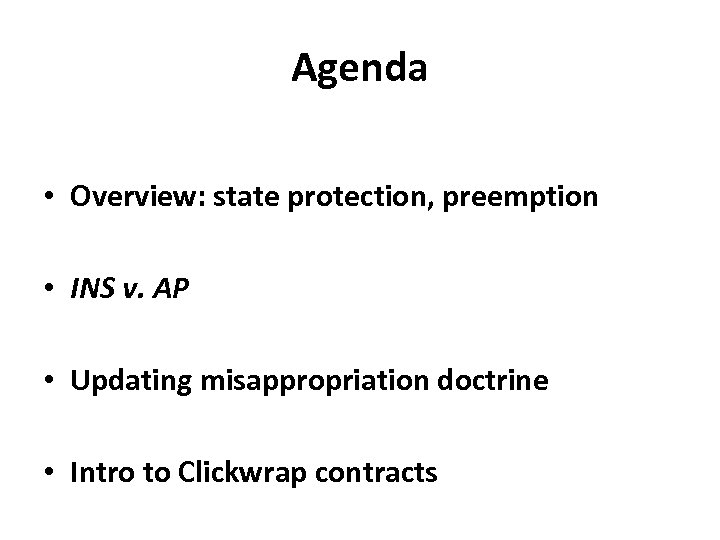Agenda • Overview: state protection, preemption • INS v. AP • Updating misappropriation doctrine