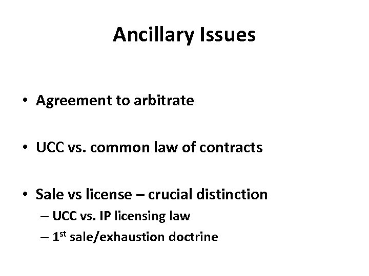 Ancillary Issues • Agreement to arbitrate • UCC vs. common law of contracts •