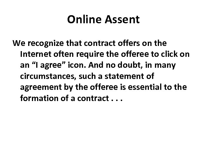 Online Assent We recognize that contract offers on the Internet often require the offeree