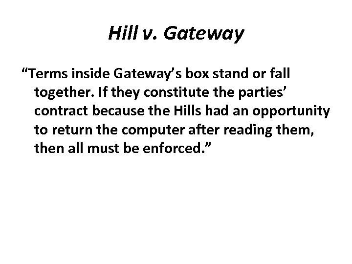 """Hill v. Gateway """"Terms inside Gateway's box stand or fall together. If they constitute"""