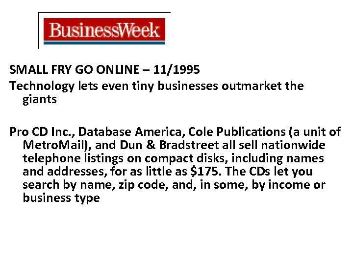 SMALL FRY GO ONLINE – 11/1995 Technology lets even tiny businesses outmarket the giants