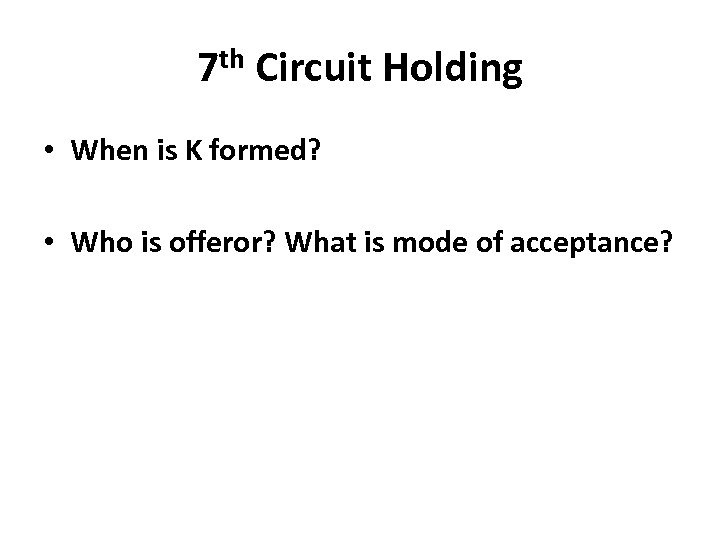 7 th Circuit Holding • When is K formed? • Who is offeror? What