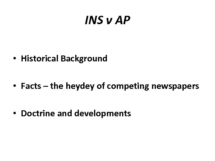 INS v AP • Historical Background • Facts – the heydey of competing newspapers