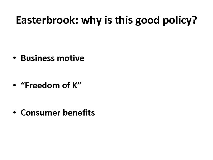 """Easterbrook: why is this good policy? • Business motive • """"Freedom of K"""" •"""