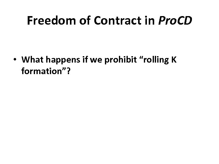 """Freedom of Contract in Pro. CD • What happens if we prohibit """"rolling K"""