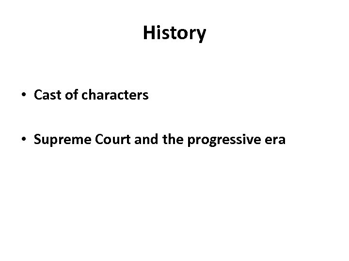 History • Cast of characters • Supreme Court and the progressive era