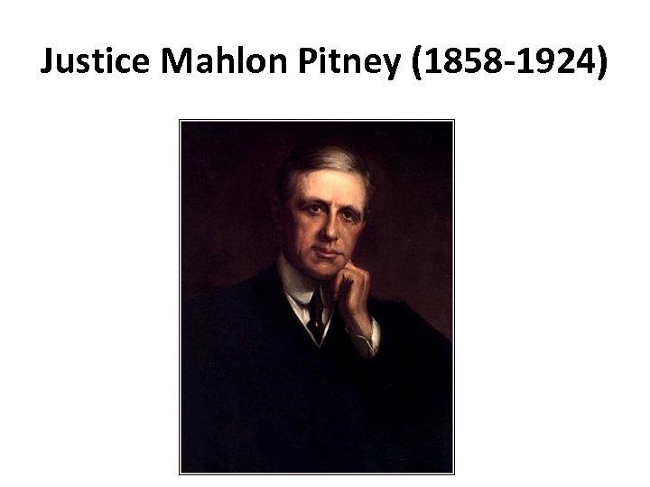Justice Mahlon Pitney (1858‐ 1924)