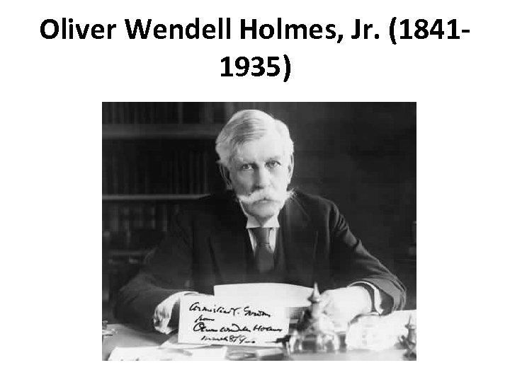 Oliver Wendell Holmes, Jr. (1841‐ 1935)