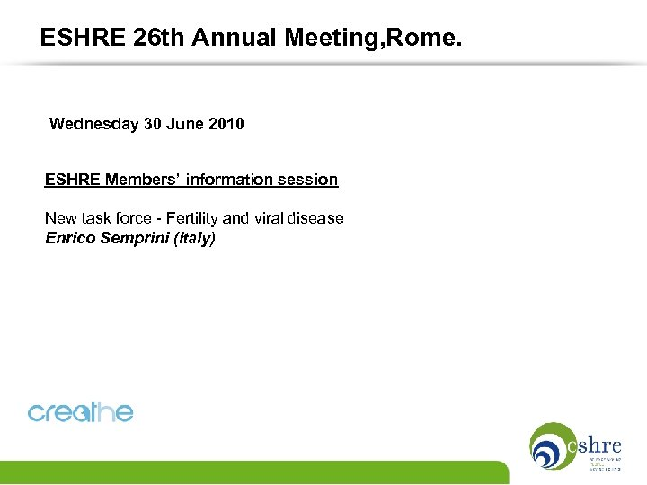 ESHRE 26 th Annual Meeting, Rome. Wednesday 30 June 2010 ESHRE Members' information session