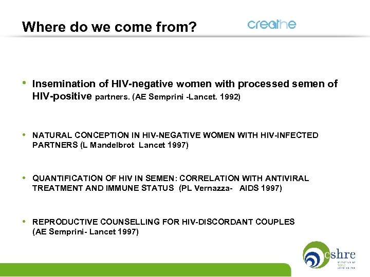 Where do we come from? • Insemination of HIV-negative women with processed semen of