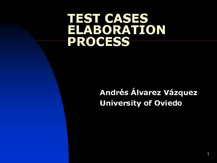 TEST CASES ELABORATION PROCESS Andrés Álvarez Vázquez University of Oviedo 1