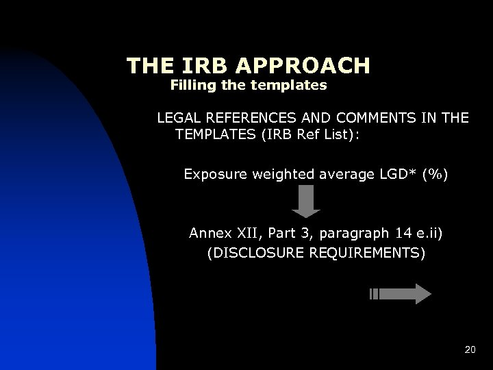 THE IRB APPROACH Filling the templates LEGAL REFERENCES AND COMMENTS IN THE TEMPLATES (IRB