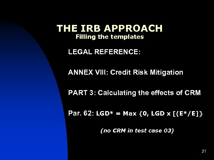 THE IRB APPROACH Filling the templates LEGAL REFERENCE: ANNEX VIII: Credit Risk Mitigation PART