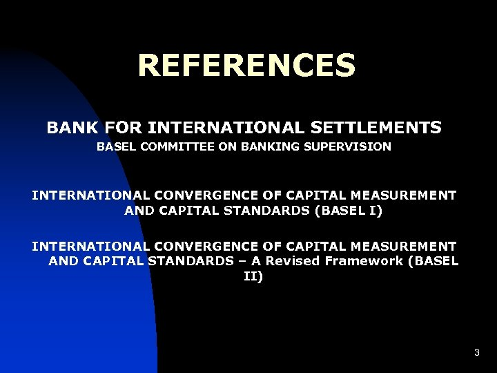 REFERENCES BANK FOR INTERNATIONAL SETTLEMENTS BASEL COMMITTEE ON BANKING SUPERVISION INTERNATIONAL CONVERGENCE OF CAPITAL