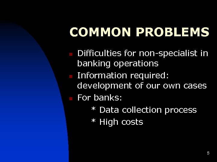 COMMON PROBLEMS n n n Difficulties for non-specialist in banking operations Information required: development
