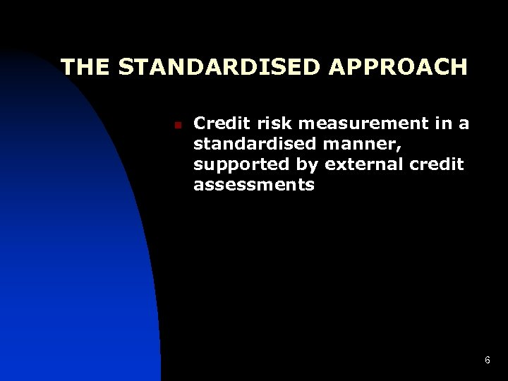 THE STANDARDISED APPROACH n Credit risk measurement in a standardised manner, supported by external