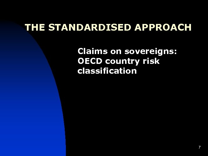 THE STANDARDISED APPROACH Claims on sovereigns: OECD country risk classification 7