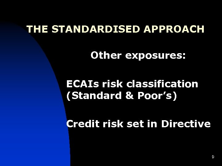 THE STANDARDISED APPROACH Other exposures: ECAIs risk classification (Standard & Poor's) Credit risk set