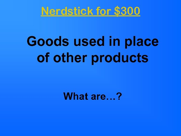 Nerdstick for $300 Goods used in place of other products What are…?