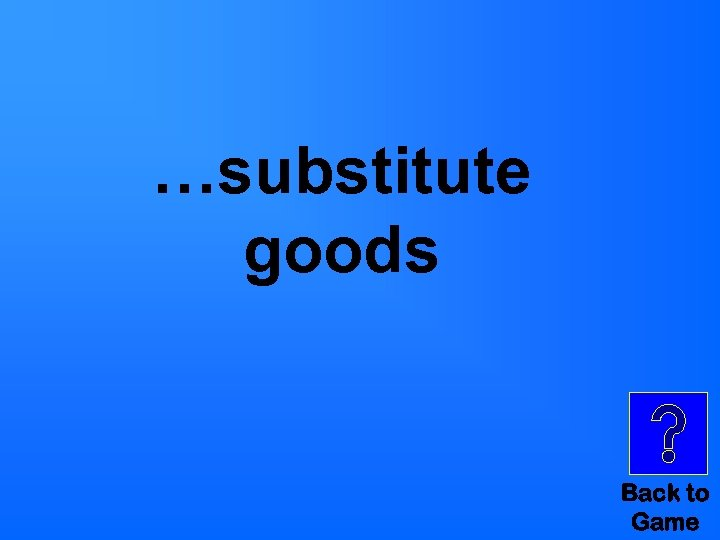 …substitute goods Back to Game