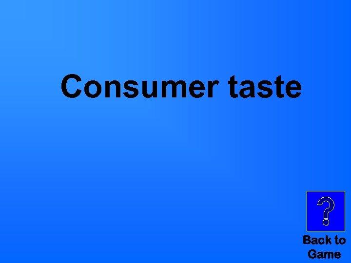 Consumer taste Back to Game