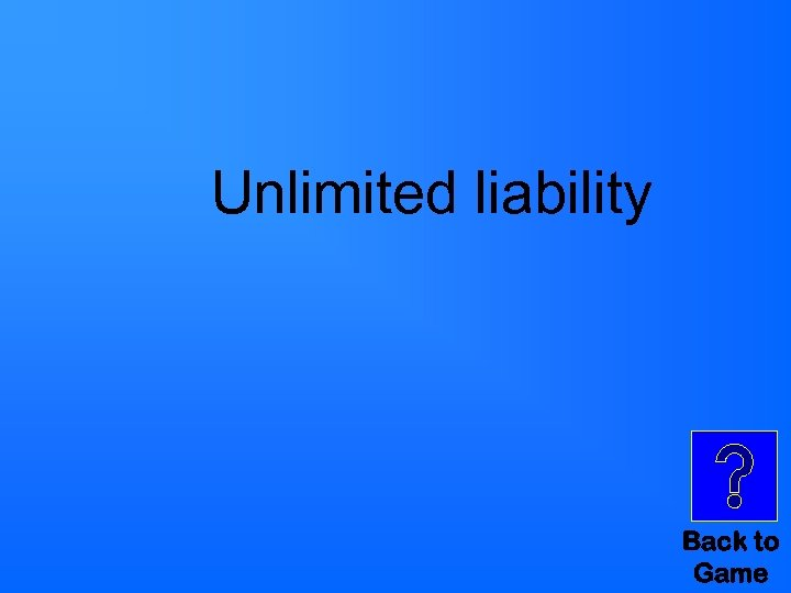 Unlimited liability Back to Game